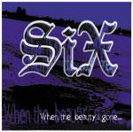 SiX - When the beauty's gone...