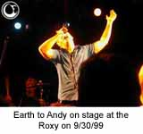 Earth to Andy onstage at the Roxy 9/30/99